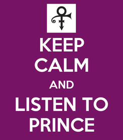 Poster: KEEP CALM AND LISTEN TO PRINCE
