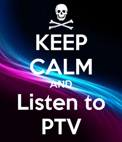 Poster: KEEP CALM AND Listen to PTV