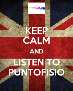 Poster: KEEP CALM AND LISTEN TO PUNTOFISIO