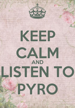 Poster: KEEP CALM AND LISTEN TO PYRO