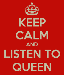 Poster: KEEP CALM AND LISTEN TO QUEEN