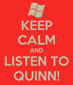 Poster: KEEP CALM AND LISTEN TO QUINN!
