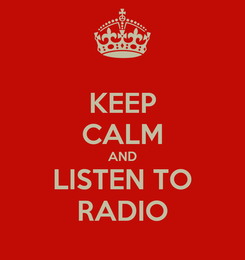 Poster: KEEP CALM AND LISTEN TO RADIO