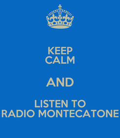 Poster: KEEP CALM AND LISTEN TO RADIO MONTECATONE