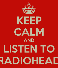 Poster: KEEP CALM AND LISTEN TO RADIOHEAD