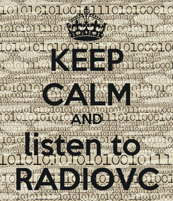Poster: KEEP CALM AND listen to  RADIOVC