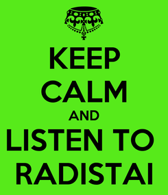 Poster: KEEP CALM AND LISTEN TO  RADISTAI