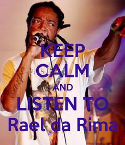 Poster: KEEP CALM AND LISTEN TO Rael da Rima