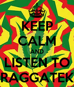 Poster: KEEP CALM AND LISTEN TO RAGGATEK