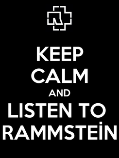 Poster: KEEP CALM AND LISTEN TO  RAMMSTEİN