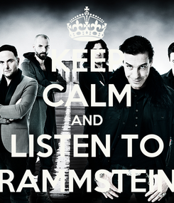 Poster: KEEP CALM AND LISTEN TO RAMMSTEIN