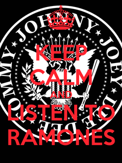 Poster: KEEP CALM AND LISTEN TO RAMONES