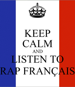 Poster: KEEP CALM AND LISTEN TO RAP FRANÇAIS