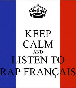 Poster: KEEP CALM AND LISTEN TO RAP FRANÇAIS