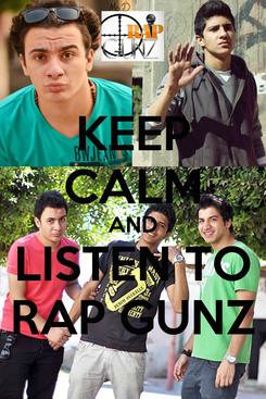 Poster: KEEP CALM AND LISTEN TO RAP GUNZ