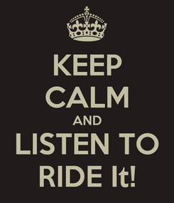 Poster: KEEP CALM AND LISTEN TO RIDE It!