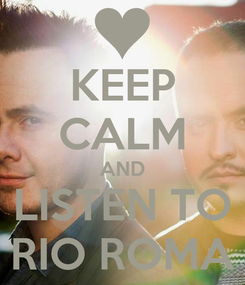 Poster: KEEP CALM AND LISTEN TO RIO ROMA