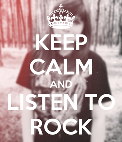 Poster: KEEP CALM AND LISTEN TO ROCK