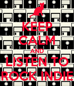 Poster: KEEP CALM AND LISTEN TO ROCK INDIE