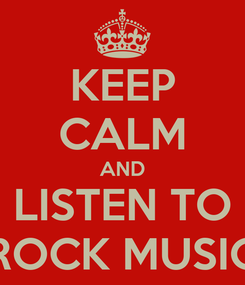 Poster: KEEP CALM AND LISTEN TO ROCK MUSIC