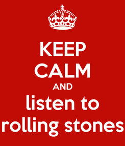 Poster: KEEP CALM AND listen to rolling stones