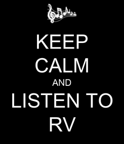 Poster: KEEP CALM AND LISTEN TO RV