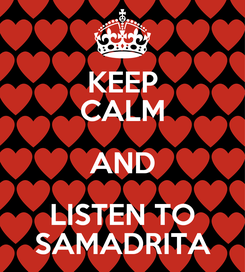 Poster: KEEP CALM AND LISTEN TO SAMADRITA