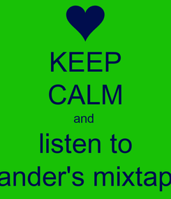 Poster: KEEP CALM and  listen to sander's mixtape