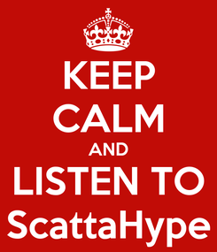 Poster: KEEP CALM AND LISTEN TO ScattaHype
