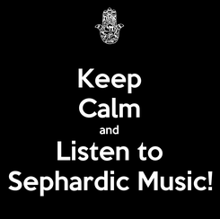 Poster: Keep Calm and Listen to Sephardic Music!