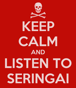 Poster: KEEP CALM AND LISTEN TO SERINGAI