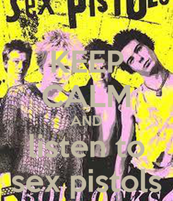 Poster: KEEP CALM AND listen to sex pistols