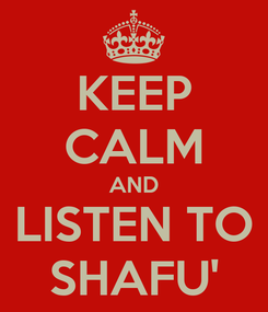 Poster: KEEP CALM AND LISTEN TO SHAFU'