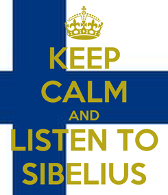 Poster: KEEP CALM AND LISTEN TO SIBELIUS