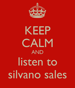 Poster: KEEP CALM AND listen to silvano sales
