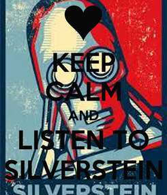 Poster: KEEP CALM AND LISTEN TO SILVERSTEIN