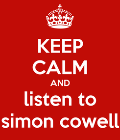 Poster: KEEP CALM AND listen to simon cowell