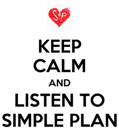 Poster: KEEP CALM AND LISTEN TO SIMPLE PLAN