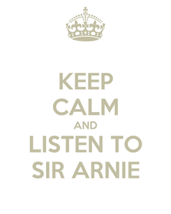 Poster: KEEP CALM AND LISTEN TO SIR ARNIE