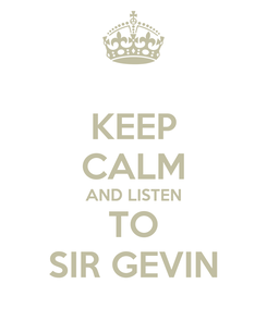 Poster: KEEP CALM AND LISTEN TO SIR GEVIN