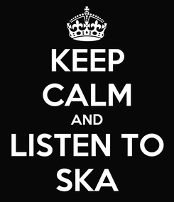 Poster: KEEP CALM AND LISTEN TO SKA