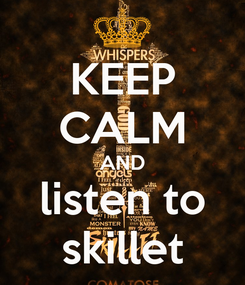 Poster: KEEP CALM AND listen to skillet