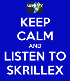 Poster: KEEP CALM AND LISTEN TO SKRILLEX