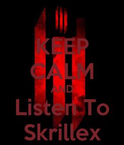 Poster: KEEP CALM AND Listen To Skrillex