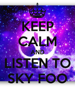 Poster: KEEP CALM AND LISTEN TO SKY FOO