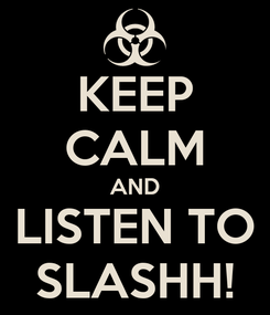 Poster: KEEP CALM AND LISTEN TO SLASHH!