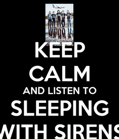 Poster: KEEP CALM AND LISTEN TO SLEEPING WITH SIRENS