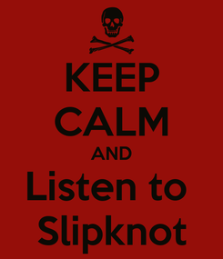 Poster: KEEP CALM AND Listen to  Slipknot