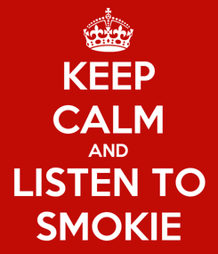 Poster: KEEP CALM AND LISTEN TO SMOKIE