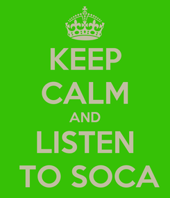 Poster: KEEP CALM AND LISTEN  TO SOCA